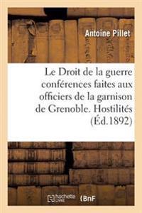 Le Droit de la Guerre Conferences Faites Aux Officiers de la Garnison de Grenoble, Les Hostilites