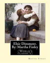 Elsie Dinsmore. by: Martha Finley: (World's Classic's)