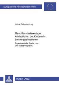 Geschlechtsstereotype Attributionen Bei Kindern in Leistungssituationen: Experimentelle Studie Zum Ost-West-Vergleich