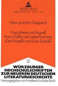 Hypothese Und Appell, Franz Kafka Und Seine Romane -Der Prozess- Und -Das Schloss-: Analyse Der Aussage Im Weiteren Rahmen Der Abklaerung Verstaendnis