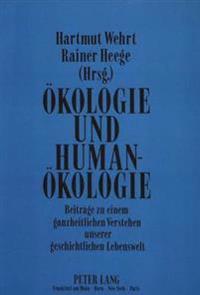 Oekologie Und Humanoekologie: Beitraege Zu Einem Ganzheitlichen Verstehen Unserer Geschichtlichen Lebenswelt