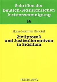 Zivilprozess Und Justizalternativen in Brasilien: Recht, Rechtspraxis, Rechtstatsachen. Versuch Einer Beschreibung