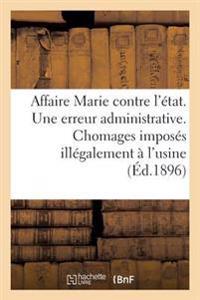 Affaire Marie Contre L'Etat. Une Erreur Administrative. Chomages Imposes Illegalement A L'Usine