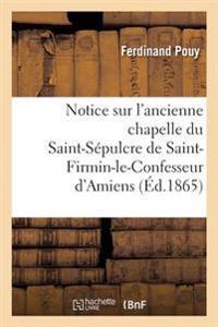 Notice Sur l'Ancienne Chapelle Du St-S�pulcre de St-Firmin-Le-Confesseur d'Amiens