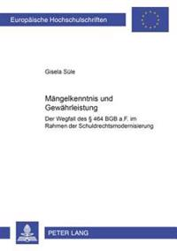 Maengelkenntnis Und Gewaehrleistung: Der Wegfall Des § 464 Bgb A.F. Im Rahmen Der Schuldrechtsmodernisierung