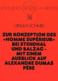 Zur Konzeption Des -Homme Superieur- Bei Stendhal Und Balzac -. Mit Einem Ausblick Auf Alexandre Dumas Pere