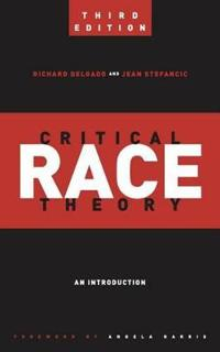 Critical Race Theory (Third Edition): An Introduction