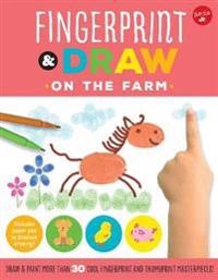 Fingerprint & Draw: On the Farm: Draw & Paint More Than 30 Cool Fingerprint and Thumbprint Masterpieces