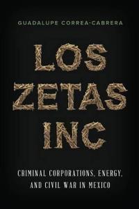 Los Zetas Inc.: Criminal Corporations, Energy, and Civil War in Mexico