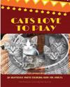 Cats Love to Play: 30 Grayscale Photo Coloring Book for Adults, Adult Coloring Books, Grayscale Coloring Book (Funny Animals Love)