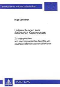 Untersuchungen Zum Maennlichen Kinderwunsch: Zu Biographischen Und Psychodynamischen Spezifika Von Psychogen Sterilen Maennern Und Vaetern