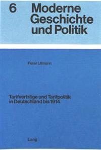 Tarifvertraege Und Tarifpolitik in Deutschland Bis 1914: Entstehung Und Entwicklung, Interessenpolitische Bedingungen Und Bedeutung Des Tarifvertragsw