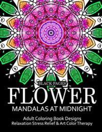 Flower Mandalas at Midnight Vol.1: Black Pages Adult Coloring Books Design Art Color Therapy