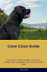 Cane Corso Guide Cane Corso Guide Includes