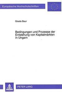 Bedingungen Und Prozesse Der Entstehung Von Kapitalmaerkten in Ungarn