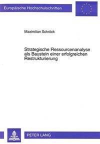 Strategische Ressourcenanalyse ALS Baustein Einer Erfolgreichen Restrukturierung: Dargestellt Am Beispiel Ostdeutscher Stahlunternehmen