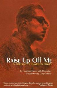 Raise Up Off Me: A Portrait of Hampton Hawes