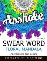 Swear Word Floral Mandala Vol.2: Adult Coloring Book Designs: Stree Relieving Patterns