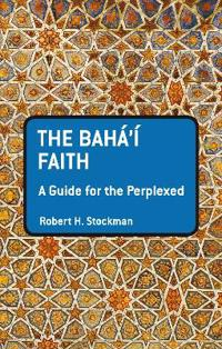 The Baha'I Faith: A Guide for the Perplexed