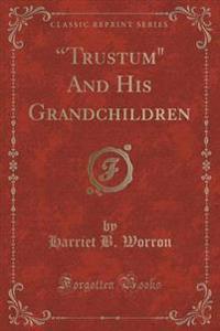 """""""Trustum"""" and His Grandchildren (Classic Reprint)"""