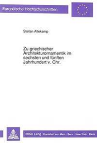 Zu Griechischer Architekturornamentik Im Sechsten Und Fuenften Jahrhundert V. Chr.: Exemplarische Archaeologische Auswertung Der Nicht-Dorischen Blatt