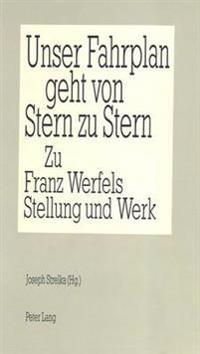 Unser Fahrplan Geht Von Stern Zu Stern: Zu Franz Werfels Stellung Und Werk