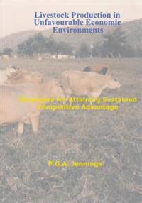 Livestock Production in Unfavourable Economic Environments: Strategies for Attaining Sustained Competitive Advantage