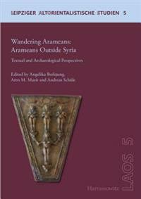 Wandering Aramaeans - Aramaeans Outside Syria: Textual and Archaeological Perspectives
