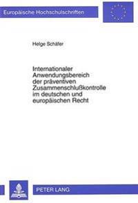 Internationaler Anwendungsbereich Der Praeventiven Zusammenschlusskontrolle Im Deutschen Und Europaeischen Recht