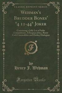 """Wehman's Brudder Bones' """"4 11-44"""" Joker"""