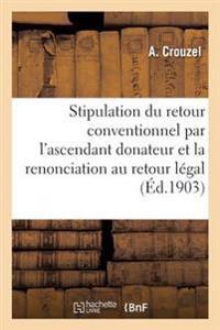 Stipulation Du Retour Conventionnel Par l'Ascendant Donateur Renonciation Au Retour L�gal