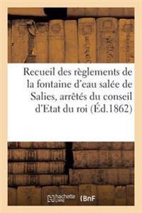 Recueil Des R�glements de la Fontaine d'Eau Sal�e de Salies, Arr�t�s Du Conseil d'Etat Du Roi