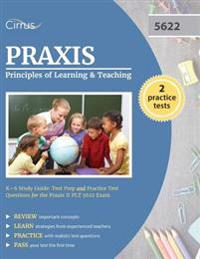 Praxis Principles of Learning and Teaching K-6 Study Guide: Test Prep and Practice Test Questions for the Praxis II Plt 5622 Exam