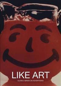 Like Art - Glenn O'Brien on Advertising