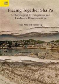 Piecing Together Sha Po: Archaeological Investigations and Landscape Reconstruction