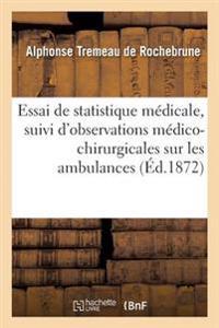 Essai de Statistique M�dicale, Suivi d'Observations M�dico-Chirurgicales Sur Les Ambulances