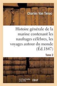 Histoire Generale de la Marine Contenant Les Naufrages Celebres, Les Voyages Autour Du Monde Tome 2