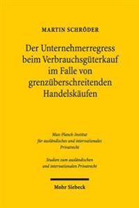 Der Unternehmerregress Beim Verbrauchsguterkauf Im Falle Von Grenzuberschreitenden Handelskaufen: Eine Rechtsvergleichende Und Kollisionsrechtliche Be