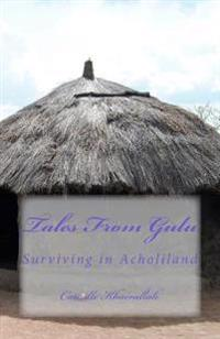 Tales from Gulu: Surviving in Acholiland