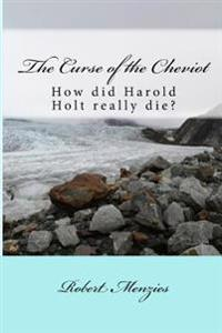 The Curse of the Cheviot: What Really Happened to Harold Holt?