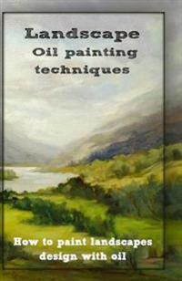 Oil Painting Techniques: How to Paint Landscapes Design with Oil