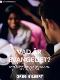 Vad är evangeliet? - nyheterna om Gud, människan, Jesus - och dig