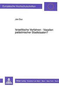 Israelitische Vorfahren - Vasallen Palaestinischer Stadtstaaten?: Revisionsbeduerftigkeit Der Landnahmehypothese Von Albrecht Alt