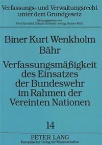 Verfassungsmaessigkeit Des Einsatzes Der Bundeswehr Im Rahmen Der Vereinten Nationen