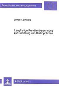 Langfristige Renditenberechnung Zur Ermittlung Von Risikopraemien: Empirische Untersuchung Der Renditen Von Aktien, Festverzinslichen Wertpapieren Und