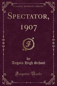 Spectator, 1907 (Classic Reprint)