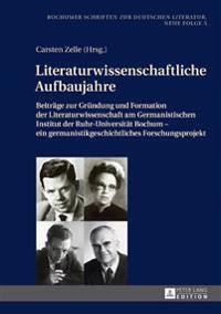 Literaturwissenschaftliche Aufbaujahre: Beitraege Zur Gruendung Und Formation Der Literaturwissenschaft Am Germanistischen Institut Der Ruhr-Universit