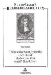 Themiseul de Saint-Hyacinthe (1684-1746): . Studien Zum Werk Eines Fruehaufklaerers