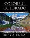 Colorful Colorado: 2017 Calendar