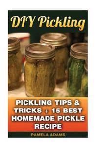 DIY Pickling: Pickling Tips & Tricks + 15 Best Homemade Pickle Recipes